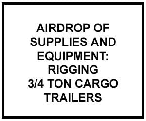 FM 4-20.113: AIRDROP OF SUPPLIES AND EQUIPMENT: RIGGING 3/4-Ton Cargo Trailers