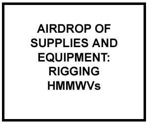 FM 4-20.117: AIRDROP OF SUPPLIES AND EQUIPMENT: RIGGING HIGH-MOBILITY MULTIPURPOSE WHEELED VEHICLES
