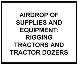 FM 4-20.121: Airdrop of Supplies and Equipment: Rigging Tractors and Tractor-Dozers
