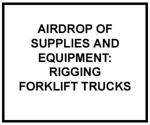 FM 4-20.131: Airdrop of Supplies and Equipment: Rigging Forklift Trucks