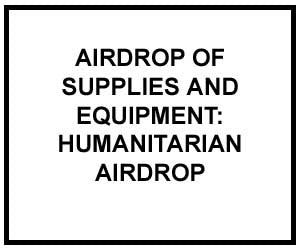 FM 4-20.147: AIRDROP OF SUPPLIES AND EQUIPMENT: Humanitarian Airdrop