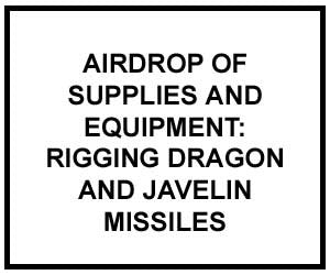FM 4-20.152: Airdrop of Supplies and Equipment: Rigging Dragon and Javelin Missiles