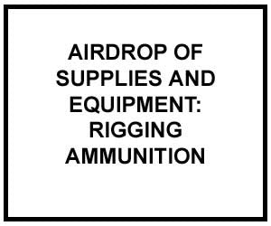 FM 4-20.153: Airdrop of Supplies and Equipment: Rigging Ammunition