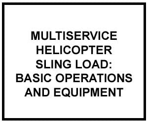 FM 4-20.197: Multiservice Helicopter Sling Load: Basic