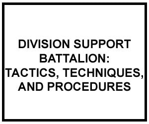 FM 4-93.51: TACTICS, TECHNIQUES, AND PROCEDURES FOR THE DIVISION SUPPORT BATTALION (DIGITIZED)