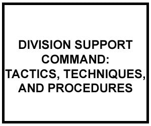 FM 4-93.52: TACTICS, TECHNIQUES, AND PROCEDURES FOR THE DIVISION SUPPORT COMMAND (DIGITIZED)