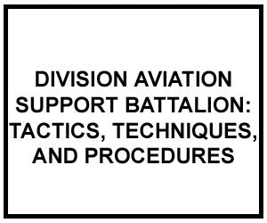 FM 4-93.53: TACTICS, TECHNIQUES, AND PROCEDURES FOR THE DIVISION AVIATION SUPPORT BATTALION (DIGITIZED)