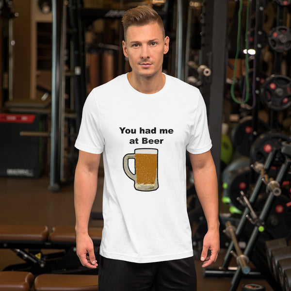 You had me at Beer | Short-Sleeve Unisex T-Shirt