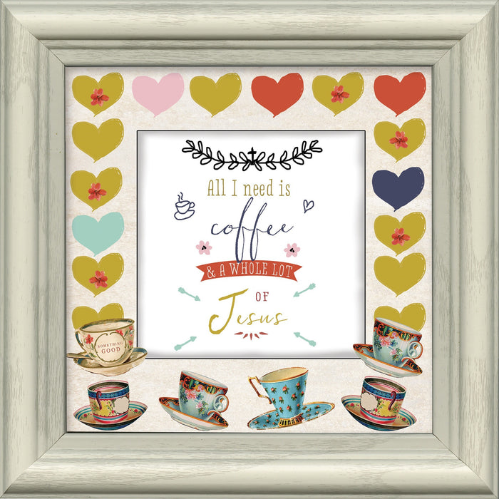 All I Need Is…Coffee…Jesus Framed Art