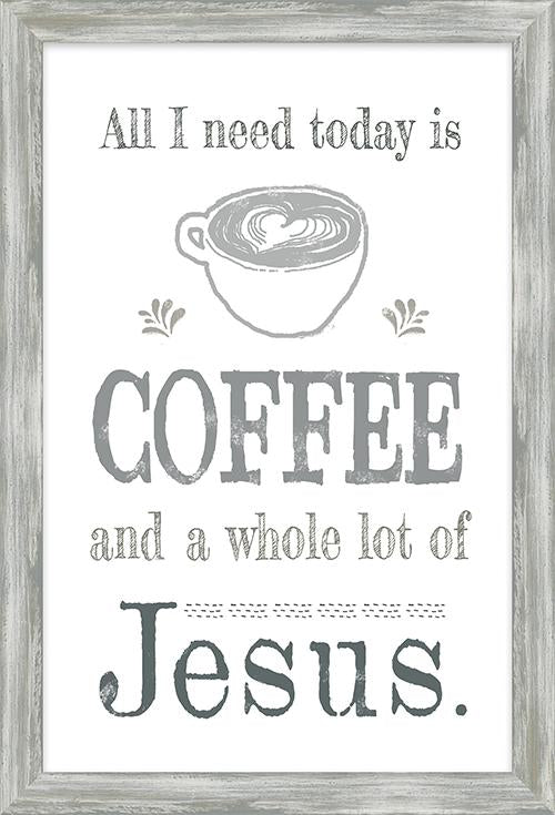 Coffee and Me Collection All I Need Today is Coffee and Jesus Framed Art (46584) - Carpentree