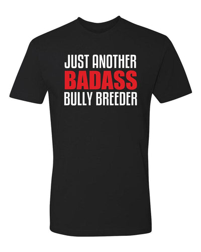 Just Another BADASS Bully Breeder T-Shirt