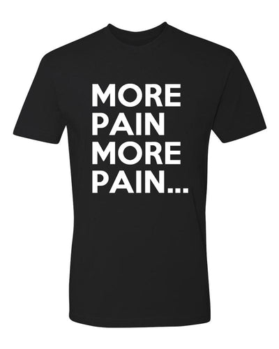 More Pain Men's T-Shirt