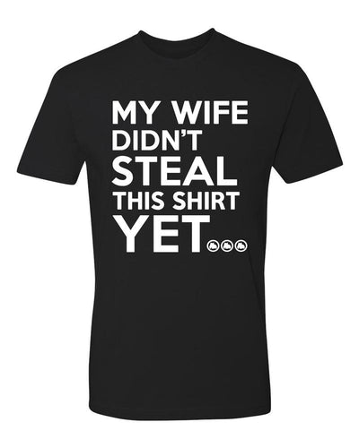 My Wife Didn't Steal This Shirt Yet