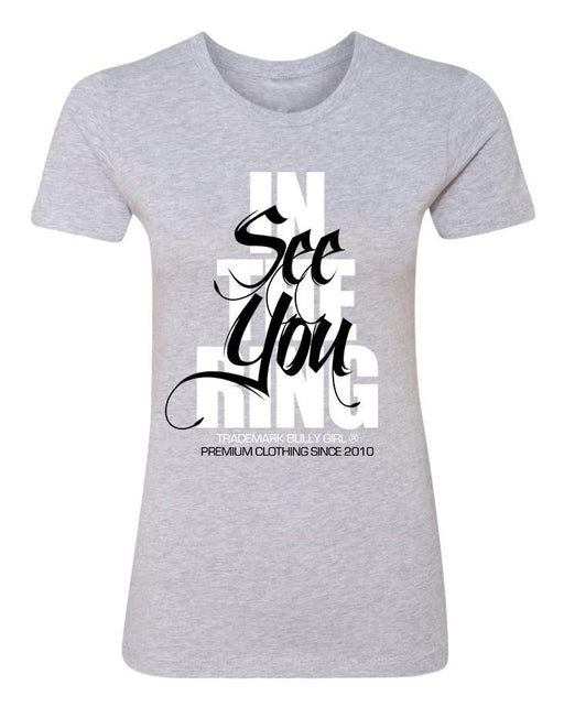 See You In The Ring Ladies Tee - BGM Warehouse
