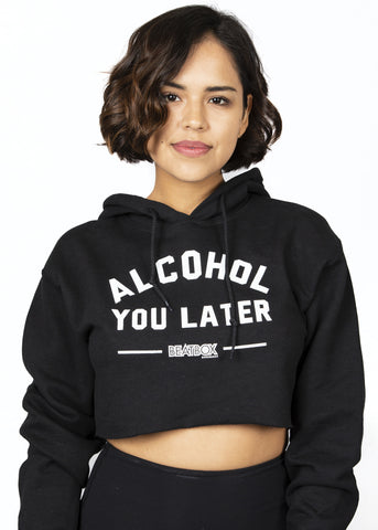 ALCOHOL YOU LATER - Women's Crop Top Hoodie Black