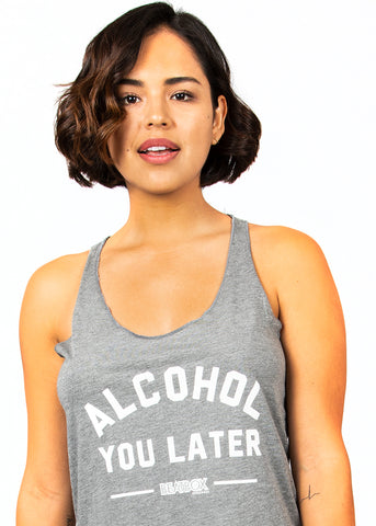 ALCOHOL YOU LATER - Women's Racerback Tank Heather Grey