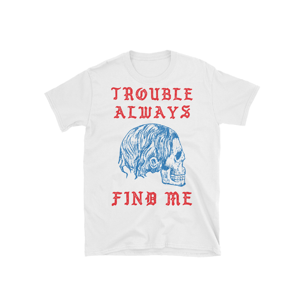Trouble Always Find Me T-Shirt