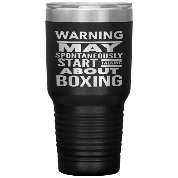 WARNING MAY SPONTANEOUSLY START TALKING ABOUT BOXING Funny Gift * Vacuum Tumbler 30 oz. - ArtsyMod.com