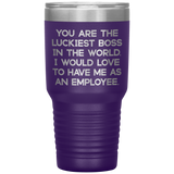 YOU ARE THE LUCKIEST BOSS From EMPLOYEE Funny Gift For Boss Day * Vacuum Tumbler 30 oz. - ArtsyMod.com