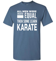 ALL MEN WERE CREATED EQUAL THEN SOME LEARN KARATE - ArtsyMod.com
