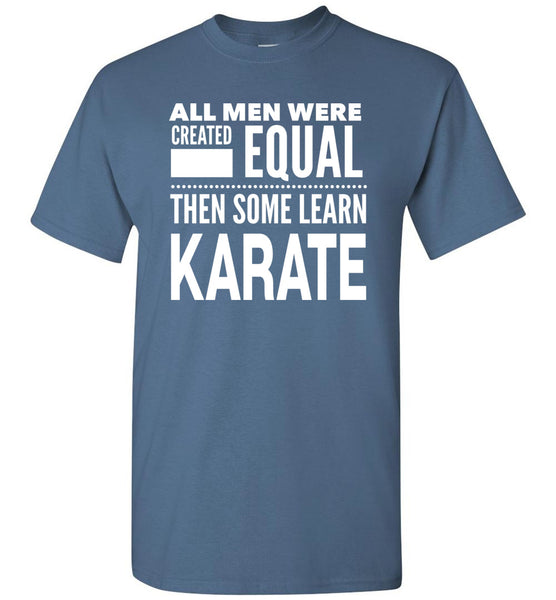 ALL MEN WERE CREATED EQUAL THEN SOME LEARN KARATE