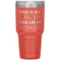 THIS IS MY CIRCUS THESE ARE MY MONKEYS * Vacuum Tumbler 30 oz. - ArtsyMod.com
