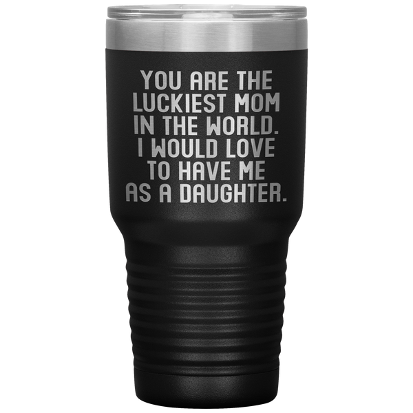 YOU ARE THE LUCKIEST MOM From DAUGHTER Funny Gift For Mother's Day * Vacuum Tumbler 30 oz. - ArtsyMod.com
