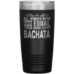 ALL WOMEN, LEARN BACHATA (Dancing) Gift For Dancer, Dance Teacher, Student * Vacuum Tumbler 20 oz. - ArtsyMod.com