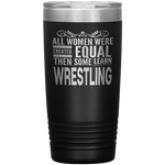 ALL WOMEN, LEARN WRESTLING Gift For Wrestler, Coach, Team * Vacuum Tumbler 20 oz. - ArtsyMod.com