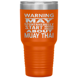 WARNING MAY SPONTANEOUSLY START TALKING ABOUT MUAY THAI Funny Gift * Vacuum Tumbler 30 oz. - ArtsyMod.com