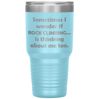 SOMETIMES I WONDER IF ROCK CLIMBING Funny Gift For Climbers * Vacuum Tumbler 30 oz. - ArtsyMod.com