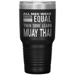 ALL MEN, LEARN MUAY THAI Gift For Kru, Martial Arts Student Nak * Vacuum Tumbler 30 oz. - ArtsyMod.com