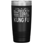 ALL WOMEN, LEARN KUNG FU Gift For Martial Arts Sifu, Student * Vacuum Tumbler 20 oz. - ArtsyMod.com