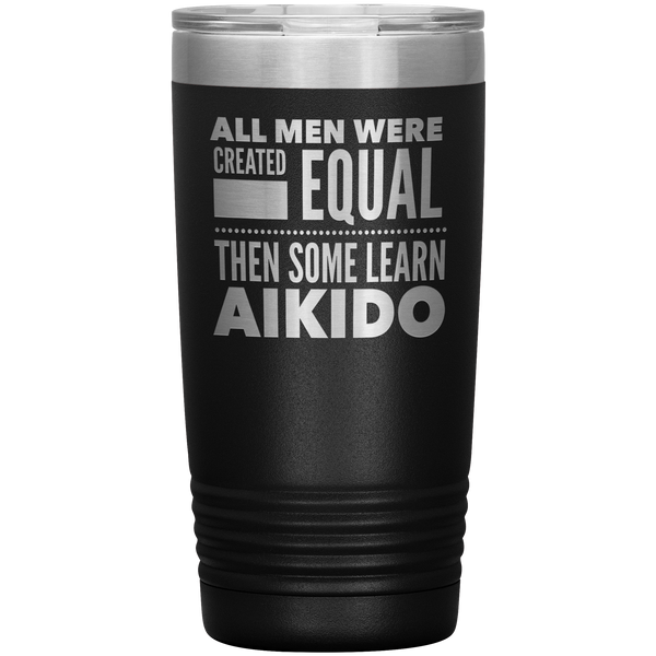 ALL MEN, LEARN AIKIDO Gift For Martial Arts Sensei, Student * Vacuum Tumbler 20 oz. - ArtsyMod.com