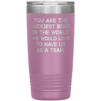 YOU ARE THE LUCKIEST BOSS From TEAM * Vacuum Tumbler 20 oz.