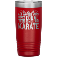 ALL WOMEN, LEARN KARATE Gift For Martial Arts Sensei, Student * Vacuum Tumbler 20 oz. - ArtsyMod.com