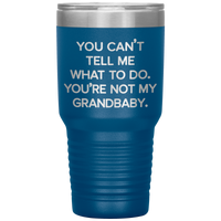 YOU CAN'T TELL ME WHAT TO DO Funny Gift * Vacuum Tumbler 30 oz. - ArtsyMod.com