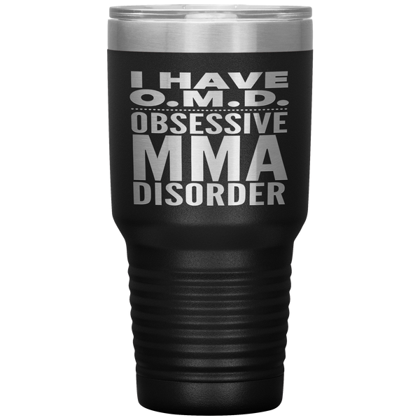 I HAVE OMD OBSESSIVE MMA DISORDER Funny Gift For Mixed Martial Arts Instructor, Student * Vacuum Tumbler 30 oz. - ArtsyMod.com