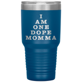 I AM ONE DOPE MOMMA Funny Gift For Mom, Mother's Day * Vacuum Tumbler 30 oz. - ArtsyMod.com