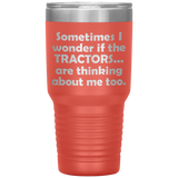 SOMETIMES I WONDER IF THE TRACTORS ARE THINKING Funny Gift For Farmer * Vacuum Tumbler 30 oz. - ArtsyMod.com