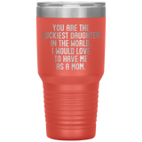 YOU ARE THE LUCKIEST DAUGHTER From MOM Funny Gift From Mother * Vacuum Tumbler 30 oz. - ArtsyMod.com