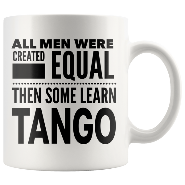 ALL MEN, LEARN TANGO Dancing Gift For Argentinian Dancer Dance Competition Teacher Instructor Student Man Guy * White Coffee Mug - ArtsyMod.com
