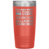 ALL MEN, LEARN BALLROOM DANCING Gift For Dancer, Dance Teacher, Student * Vacuum Tumbler 20 oz. - ArtsyMod.com