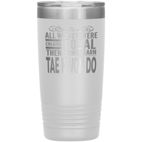 ALL WOMEN, LEARN TAE KWON DO Gift For Martial Arts Sensei, Student * Vacuum Tumbler 20 oz. - ArtsyMod.com