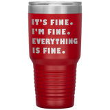 IT'S FINE I'M FINE EVERYTHING IS FINE Social Distancing Funny Gift * Vacuum Tumbler 30 oz. - ArtsyMod.com