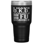 I HAVE OKD OBSESSIVE KUNG FU DISORDER Gift For Martial Arts Shifu, Student * Vacuum Tumbler 30 oz. - ArtsyMod.com