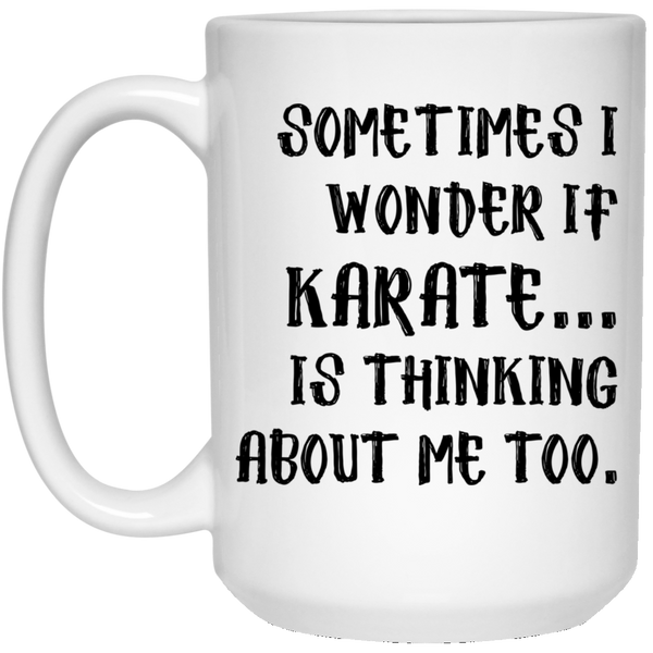 SOMETIMES I WONDER IF KARATE * White Coffee Mug 15oz. - CC - ArtsyMod.com