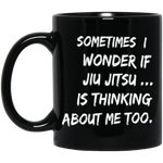 SOMETIMES I WONDER IF JIU JITSU * Black Coffee Mug 11oz. - CC - ArtsyMod.com