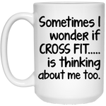 SOMETIMES I WONDER IF CROSS FIT - White Coffee Mug 15oz. - CC