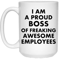 I AM A PROUD BOSS OF AWESOME EMPLOYEES  * White Coffee Mug 15 oz. - CC